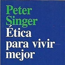 Libros de segunda mano: ETICA PARA VIVIR MEJOR - PETER SINGER ARIEL. Lote 141342178