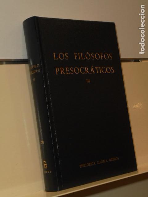 LOS FILOSOFOS PRESOCRATICOS III BIBLIOTECA CLASICA GREDOS (Libros de Segunda Mano - Pensamiento - Filosofía)