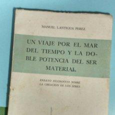 Libros de segunda mano: UN VIAJE POR EL MAR DEL TIEMPO Y LA DOBLE POTENCIA DEL SER MATERIAL. MANUEL LANTIGUA P. 1969. Lote 143034164