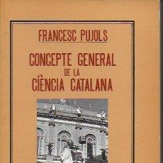 Libros de segunda mano: CONCEPTE GENERAL DE LA CIENCIA CATALANA / FRANCESC PUJOLS. BCN : PÒRTIC, 1982. 20X13CM. 439 P.. Lote 143270430