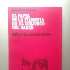Libros de segunda mano: EL PAPEL DE LA FILOSOFÍA EN EL CONJUNTO DEL SABER, GUSTAVO BUENO, CIENCIA NUEVA, 1970. Lote 143404354