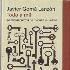 Libros de segunda mano: JAVIER GOMÁ LANZÓN : TODO A MIL (33 MICROENSAYOS DE FILOSOFÍA MUNDANA). GALAXIA GUTENBERG, 2012. Lote 143500462