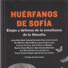 Libros de segunda mano: ALEX MUMBRÚ (COORD.) : HUÉRFANOS DE SOFÍA (ELOGIO Y DEFENSA DE LA ENSEÑANZA DE LA FILOSOFÍA). 2014. Lote 143500958