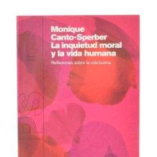 Libros de segunda mano: LA INQUIETUD MORAL Y LA VIDA HUMANA. REFLEXIONES SOBRE LA VIDA BUENA - CANTO-SPERBER, MONIQUE. Lote 143588662