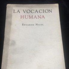 Libros de segunda mano: LA VOCACIÓN HUMANA EDUARDO NICOL COLEGIO DE MÉXICO 1ª EDICIÓN 1953. Lote 143966514