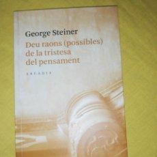 Libros de segunda mano: GEORGE STEINER, DEU RAONS POSSIBLES DE LA TRISTES A DEL PENSAMENT. Lote 144807818