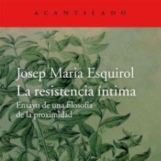 Libros de segunda mano: LA RESISTENCIA ÍNTIMA. - ESQUIROL CALAF, JOSEP MARIA.. Lote 145304709