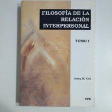 Libros de segunda mano: FILOSOFIA DE LA RELACION INTERPERSONAL. JOSEP M. COLL, - TOMO I. TDK353. Lote 145641874
