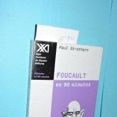 Libros de segunda mano: FOUCAULT EN 90 MINUTOS. STRATHERN, PAUL. COL. FILÓSOFOS EN 90 MINUTOS. ED. SIGLO XXI. MADRID 2002. Lote 146212114