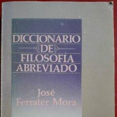 Libros de segunda mano: JOSÉ FERRATER MORA . DICCIONARIO DE FILOSOFÍA ABREVIADO. Lote 146878186