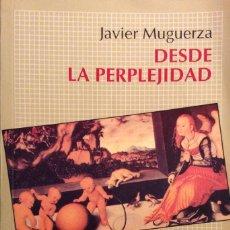 Libros de segunda mano: DESDE LA PERPLEJIDAD. JAVIER MUGUERZA. FONDO DE CULTURA ECONÓMICA. 1995. Lote 147680506