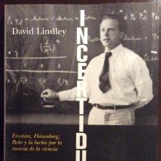 Libros de segunda mano: INCERTIDUMBRE. EINSTEIN HEOSENBERG BOHR Y LA LUCHA POR LA ESENCIA DE LA CIENCIA. DAVID LINDLEY. 2010. Lote 147684002
