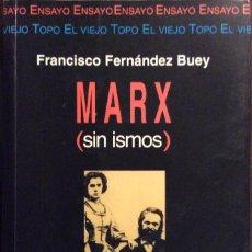 Libros de segunda mano: MARX SIN ISMOS. FRANCISCO FERNÁNDEZ BUEY. EL VIEJO TOPO. 1998. Lote 147689250