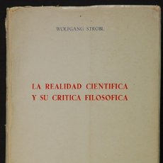 Libros de segunda mano: LMV - LA REALIDAD CIENTIFICA Y SU CRITICA FILOSOFICA. WOLFGANG STROBL. UNIVERSIDAD DE NAVARRA. 1966. Lote 148215798