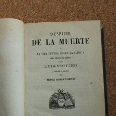 Libros de segunda mano: DESPUÉS DE LA MUERTE O LA VIDA FUTURA SEGÚN LA CIENCIA. FIGUIER (LUIS). Lote 148157686