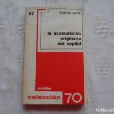 Libros de segunda mano: CARLOS MARX. LA ACUMULACIÓN ORIGINARIA DEL CAPITAL. 1974.. Lote 148348538
