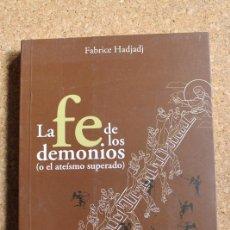 Libros de segunda mano: LA FÉ DE LOS DEMONIOS (O EL ATEÍSMO SUPERADO). HADJADJ (FABRICE). Lote 148369246