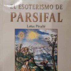 Libros de segunda mano: EL ESOTERISMO DE PARSIFAL (LOTUS PÉRALTÉ). Lote 149763750
