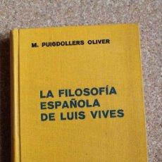 Libros de segunda mano: LA FILOSOFÍA ESPAÑOLA DE LUIS VIVES. PUIGDOLLERS OLIVER (MARIANO) . Lote 150790834