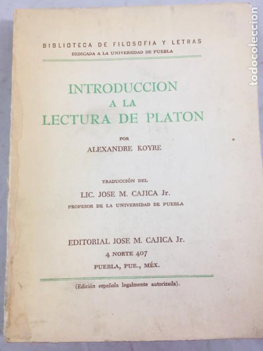 INTRODUCCION A LA LECTURA DE PLATON ALEXANDRE KOYRE EDITORIAL CAJICA PUEBLA MÉXICO 1947 (Libros de Segunda Mano - Pensamiento - Filosofía)