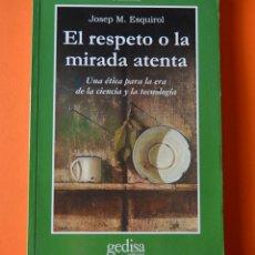 Libros de segunda mano: EL RESPETO O LA MIRADA ATENTA - JOSEP M. ESQUIROL - GEDISA EDITORIAL - 1ª EDICION 2006. Lote 178847372