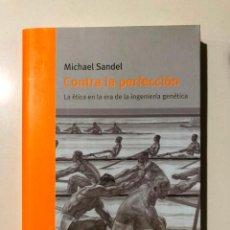 Libros de segunda mano: MICHAEL SANDEL. CONTRA LA PERFECCIÓN. LA ÉTICA EN LA ERA DE LA INGENIERÍA GENÉTICA. 2007. Lote 151829022