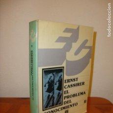 Libros de segunda mano: EL PROBLEMA DEL CONOCIMIENTO, II - ERNST CASSIRER - FONDO DE CULTURA ECONÓMICA, RARO. Lote 151888554