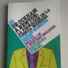 Libros de segunda mano: DE OCKHAM A NEWTON: LA FORMACION DE LA CIENCIA MODERNA. CARLOS MINGUEZ PÉREZ. EDITORIAL CINCEL. Lote 152036326