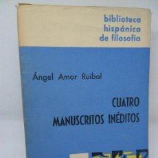 Libros de segunda mano: CUATRO MANUSCRISTOS INÉDITOS, ÁNGEL AMOR RUIBAL, ED. GREDOS. Lote 152930538