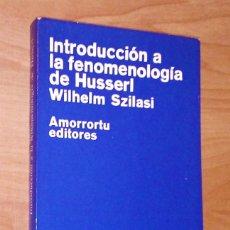 Libros de segunda mano: WILHELM SZILASI - INTRODUCCIÓN A LA FENOMENOLOGÍA DE HUSSERL - AMORRORTU EDITORES, 1973. Lote 128820475