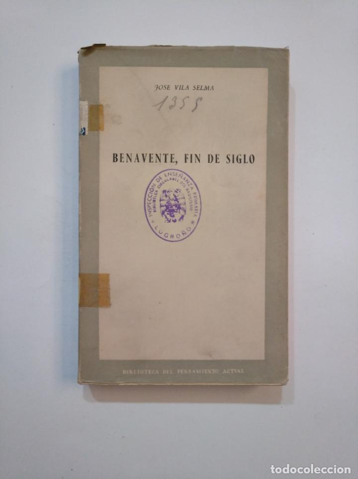 BENAVENTE, FIN DE SIGLO. - VILA SELMA, JOSE. BIBLIOTECA DEL PENSAMIENTO ACTUAL. TDK373 (Libros de Segunda Mano - Pensamiento - Filosofía)