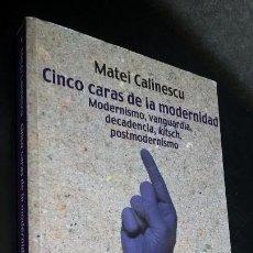 Libros de segunda mano: CINCO CARAS DE LA MODERNIDAD:MODERNISMO.VANGUARDIA.DECADENCIA.KITSCH.POSTMODERNISMO. MATEI CALINESCU. Lote 155607942