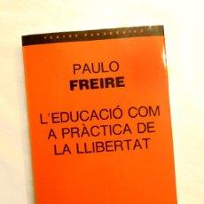 Libros de segunda mano: L'EDUCACIÓ COM A PRÀCTICA DE LA LLIBERTAT - PAULO FREIRE. Lote 155699914