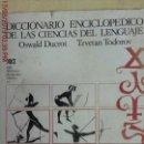 Libros de segunda mano: DICCIONARIO ENCICLOPÉDICO DE LAS CIENCIAS DEL LENGUAJE-OSWALD DUCROT-TRVETAN TODOROV-AÑO 1974 . Lote 155856290