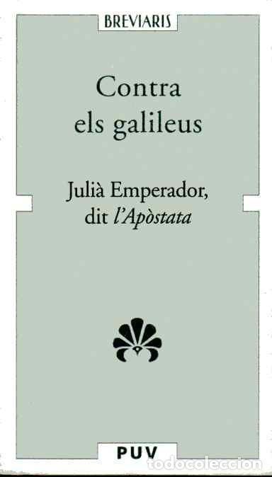 CONTRA ELS GALILEUS - JULIÀ EMPERADOR, DIT L'APÒSTATA (Libros de Segunda Mano - Pensamiento - Filosofía)