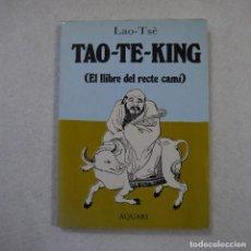 Libros de segunda mano: TAO-TE-KING (EL LLIBRE DEL RECTE CAMÍ) - LAO-TSÈ - AQUARI - 1984 . Lote 156862714