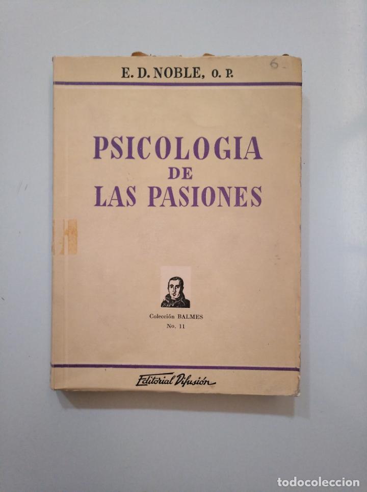 PSICOLOGÍA DE LAS PASIONES. E.D. NOBLE. O.P. EDITORIAL DIFUSION. COLECCION BALMES Nº 11. TDK377A (Libros de Segunda Mano - Pensamiento - Filosofía)