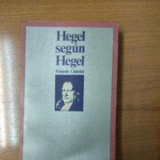 Libros de segunda mano: HEGEL SEGÚN HEGEL - FRANÇOIS CHÂTELET. Lote 158610078