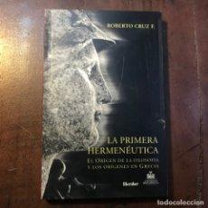 Libros de segunda mano: LA PRIMERA HERMENÉUTICA. EL ORIGEN DE LA FILOSOFÍA Y LOS ORÍGENES EN GRECIA - ROBERTO CRUZ F.. Lote 158660306