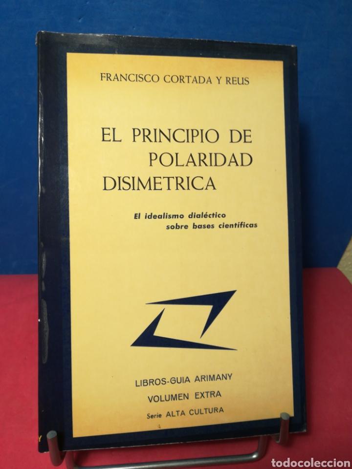 EL PRINCIPIO DE POLARIDAD DISIMÉTRICA - FRANCISCO CORTADA Y REUS - ARINANY, 1973 (Libros de Segunda Mano - Pensamiento - Filosofía)
