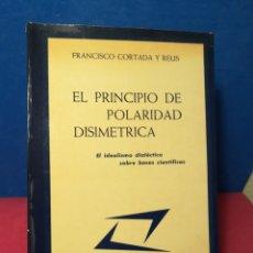 Libros de segunda mano: EL PRINCIPIO DE POLARIDAD DISIMÉTRICA - FRANCISCO CORTADA Y REUS - ARINANY, 1973. Lote 158921224