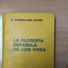 Libros de segunda mano: M. PUIGDOLLERS OLIVER : LA FILOSOFÍA ESPAÑOLA DE LUIS VIVES. Lote 159154234