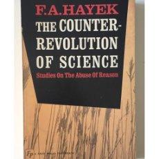 Libros de segunda mano: THE COUNTER REVOLUTION OF SCIENCE. STUDIES ON THE ABUSE OF REASON. Lote 159169277