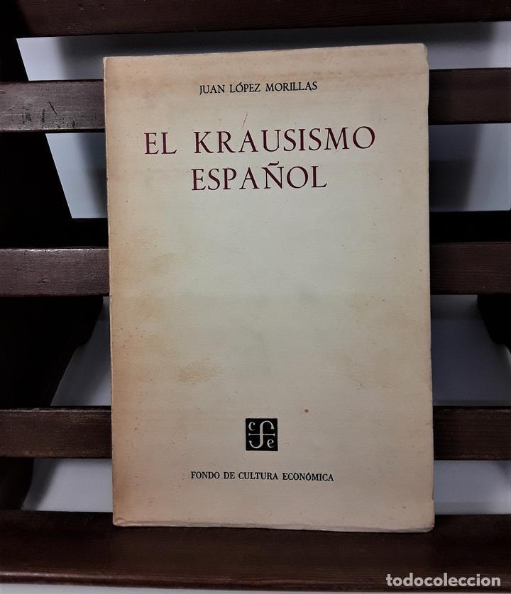 EL KRAUSISMO ESPAÑOL. JUAN LÓPEZ. EDIT. F. C. ECONÓMICA. MÉXICO. 1956. (Libros de Segunda Mano - Pensamiento - Filosofía)