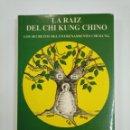 Libros de segunda mano: LA RAÍZ DEL CHI-KUNG CHINO: LOS SECRETOS DEL ENTRENAMIENTO CHI KUNG. YANG JWING-MING. TDK383. Lote 159555658