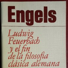 Libros de segunda mano: FRIEDRICH ENGELS . LUDWIG FEUERBACH Y EL FIN DE LA FILOSOFÍA CLÁSICA ALEMANA. Lote 159967626