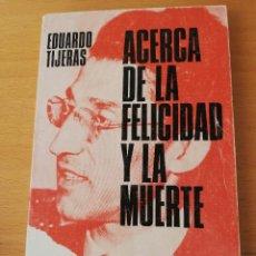 Libros de segunda mano: ACERCA DE LA FELICIDAD Y LA MUERTE (EDUARDO TIJERAS). Lote 160351358