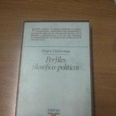 Libros de segunda mano: PERFILES FILOSOFICOS-POLITICOS. JÜRGEN HABERMAS. TAURUS.. Lote 160748630