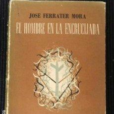 Libros de segunda mano: EL HOMBRE EN LA ENCRUCIJADA. JOSE FERRATER MORA. EDITORIAL SUDAMERICANA 1952.. Lote 160750338