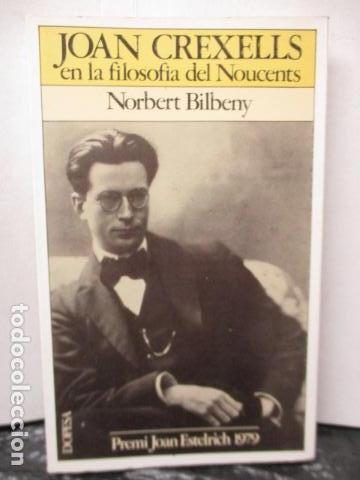 JOAN CREXELLS EN LA FILOSOFIA DEL NOUCENTS NORBERT BILBENY (Libros de Segunda Mano - Pensamiento - Filosofía)
